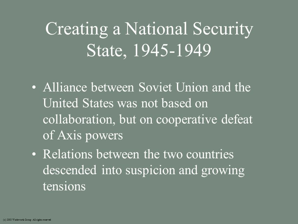 Containment at Home Late 1940s to Mid-1950s: –Americans in debate over how to counter alleged communist influences at home – Witchhunts or Red-baiting (c) 2003 Wadsworth Group All rights reserved