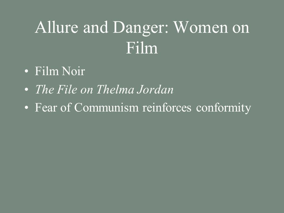 Allure and Danger: Women on Film Film Noir The File on Thelma Jordan Fear of Communism reinforces conformity