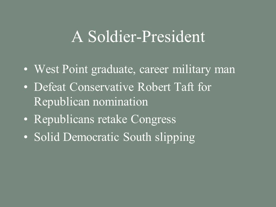 A Soldier-President West Point graduate, career military man Defeat Conservative Robert Taft for Republican nomination Republicans retake Congress Solid Democratic South slipping