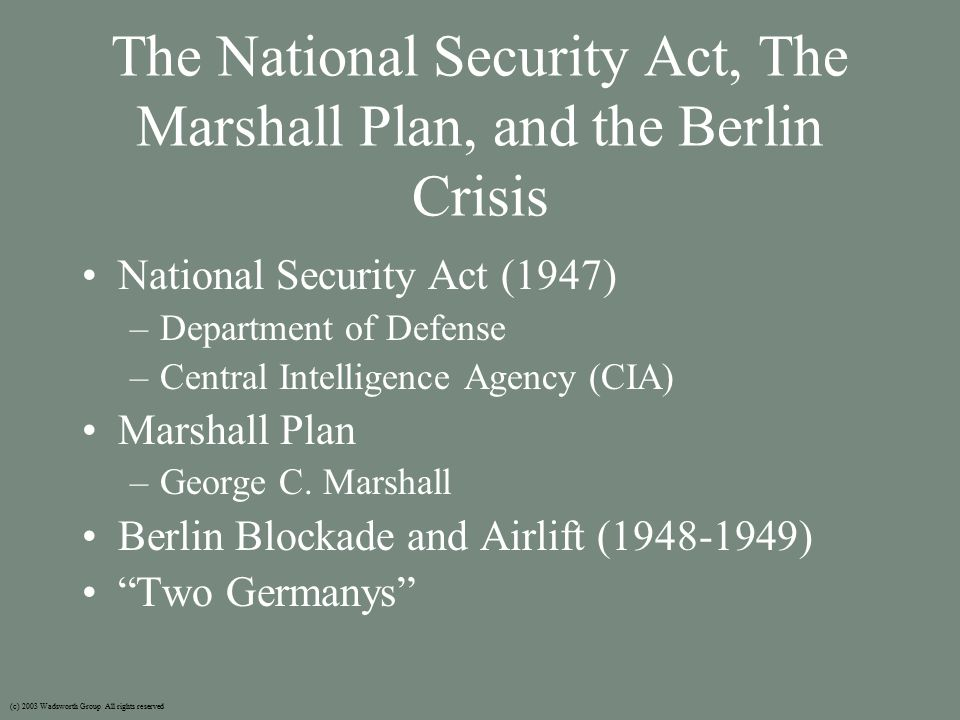 The National Security Act, The Marshall Plan, and the Berlin Crisis National Security Act (1947) –Department of Defense –Central Intelligence Agency (CIA) Marshall Plan –George C.