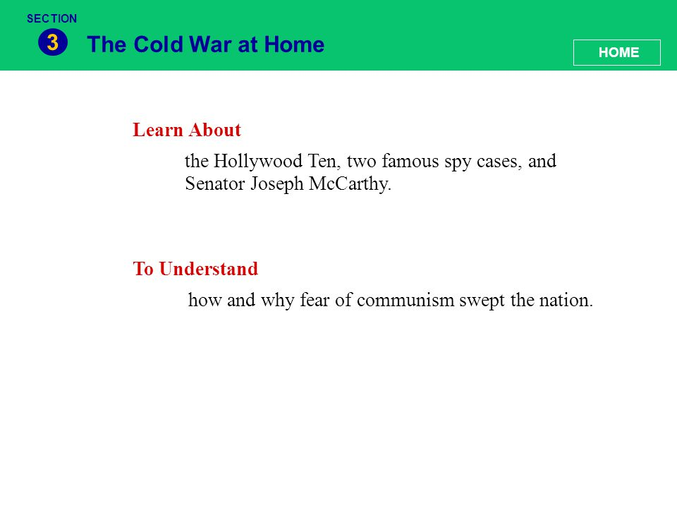 The Cold War at Home 3 Learn About the Hollywood Ten, two famous spy cases, and Senator Joseph McCarthy. To Understand how and why fear of communism s