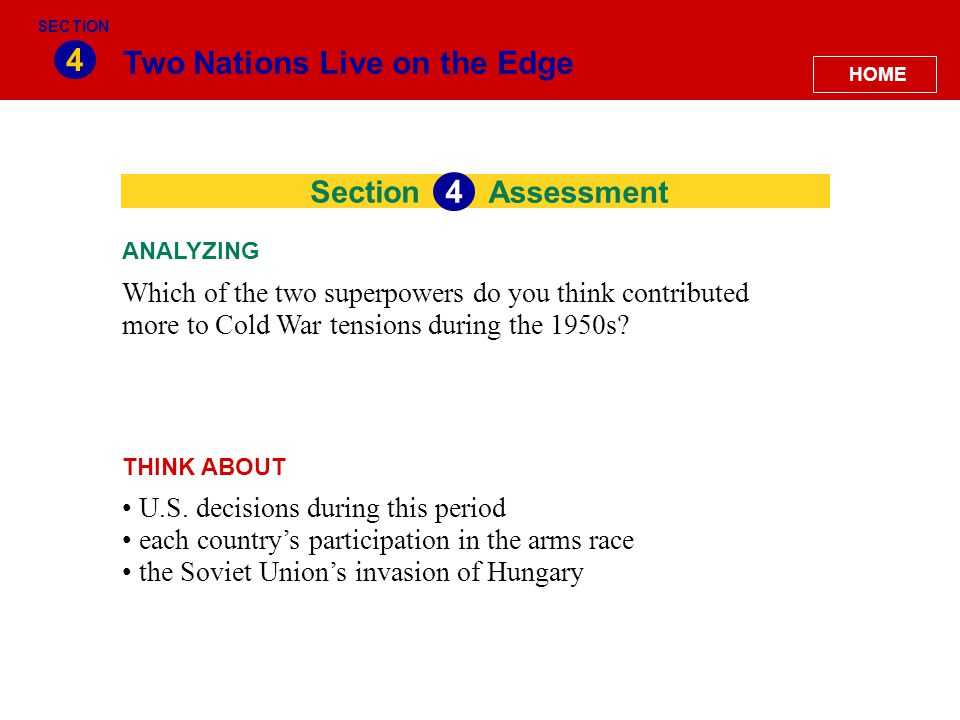 Section Two Nations Live on the Edge 4 Assessment 4 Which of the two superpowers do you think contributed more to Cold War tensions during the 1950s?