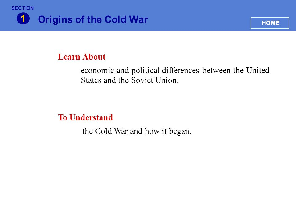 The Cold War at Home 3 HOME SECTION Key Idea The Cold War kindles a fear of Communist influence in the United States.