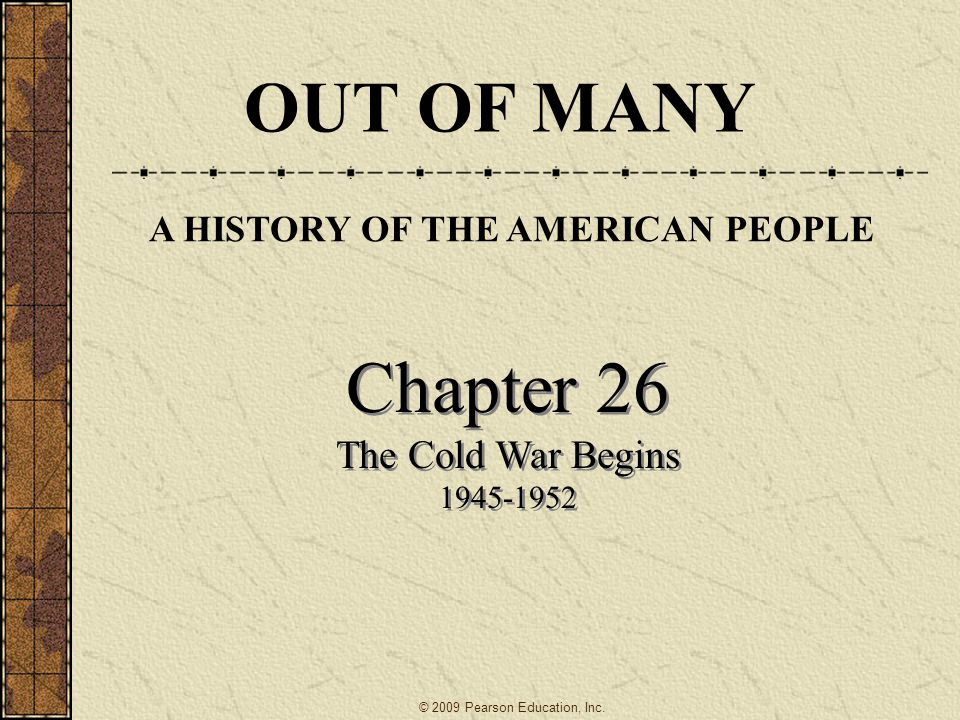 Chapter 26 The Cold War Begins 1945-1952 Chapter 26 The Cold War Begins 1945-1952 © 2009 Pearson Education, Inc.