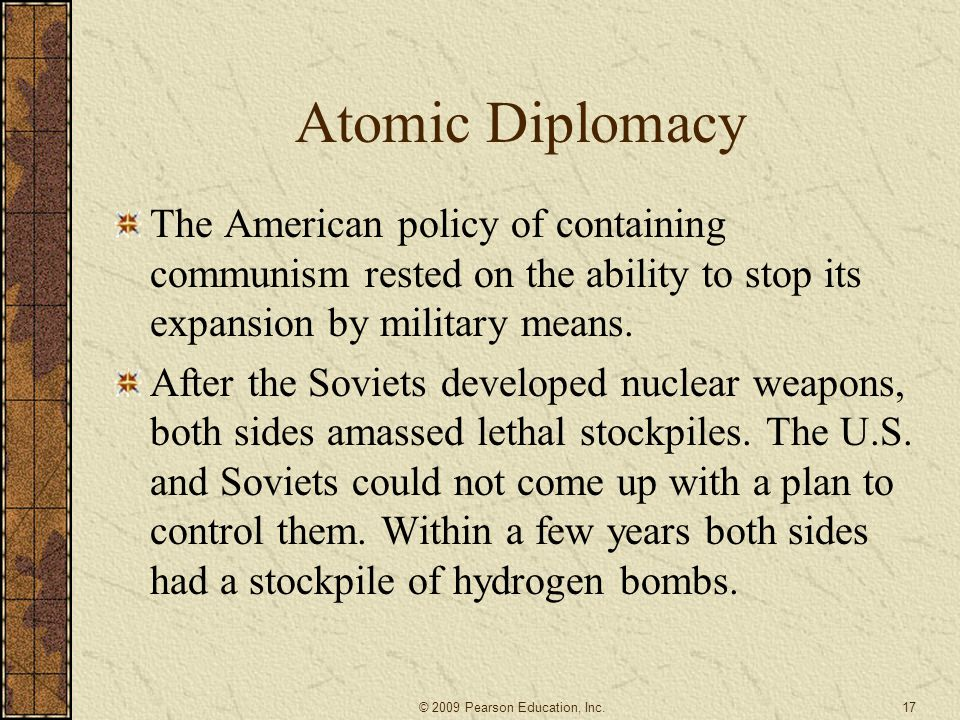 Atomic Diplomacy The American policy of containing communism rested on the ability to stop its expansion by military means.