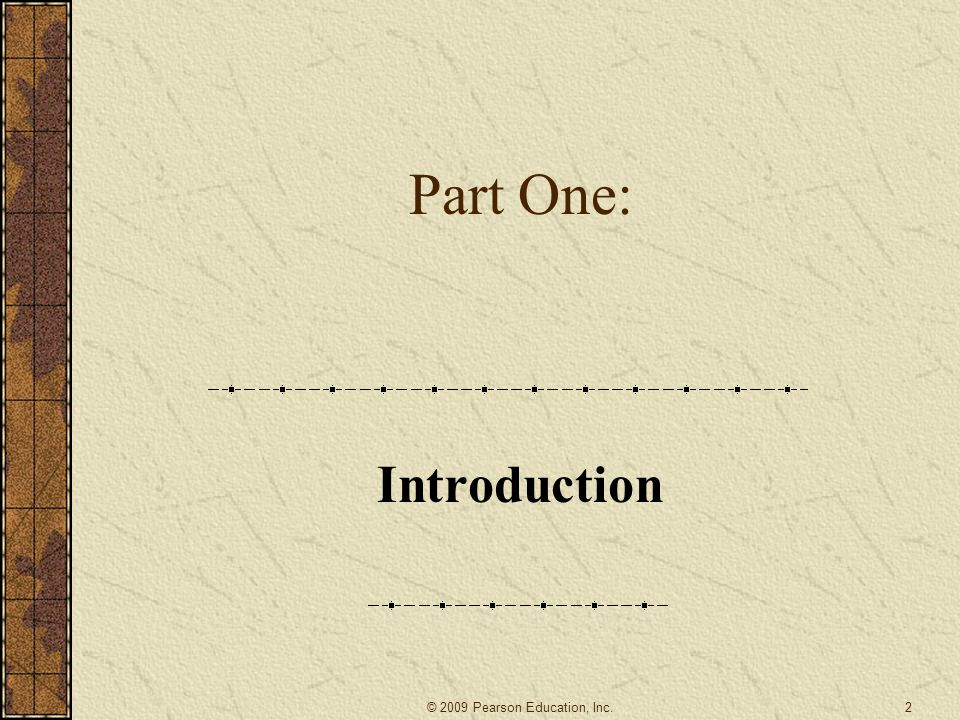 Part One: Introduction 2© 2009 Pearson Education, Inc.