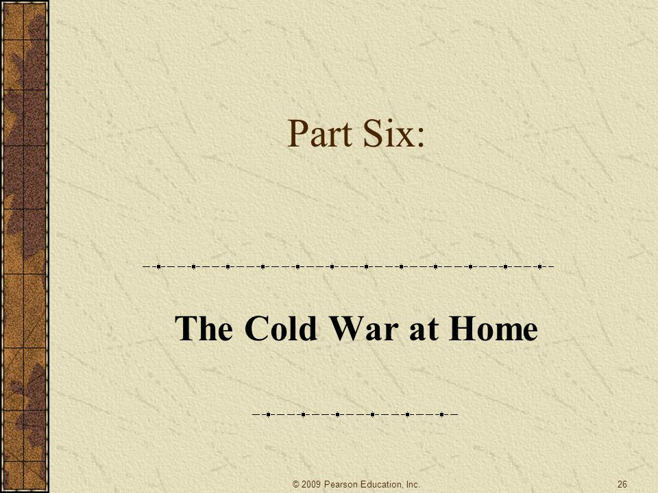 Part Six: The Cold War at Home 26© 2009 Pearson Education, Inc.