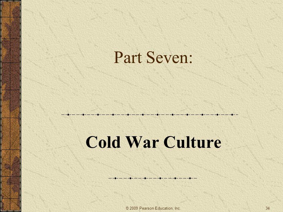 Part Seven: Cold War Culture 34© 2009 Pearson Education, Inc.