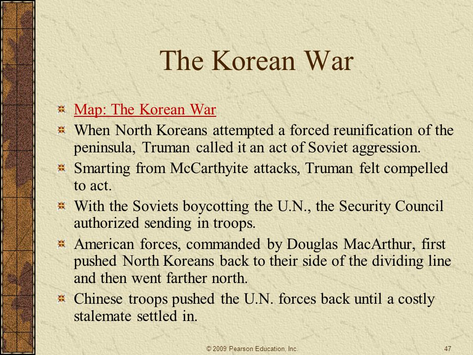 The Korean War Map: The Korean War When North Koreans attempted a forced reunification of the peninsula, Truman called it an act of Soviet aggression.