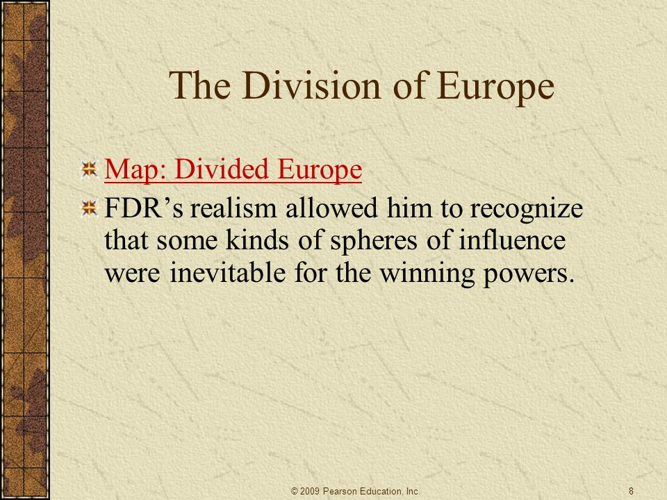 The Division of Europe Map: Divided Europe FDR's realism allowed him to recognize that some kinds of spheres of influence were inevitable for the winning powers.