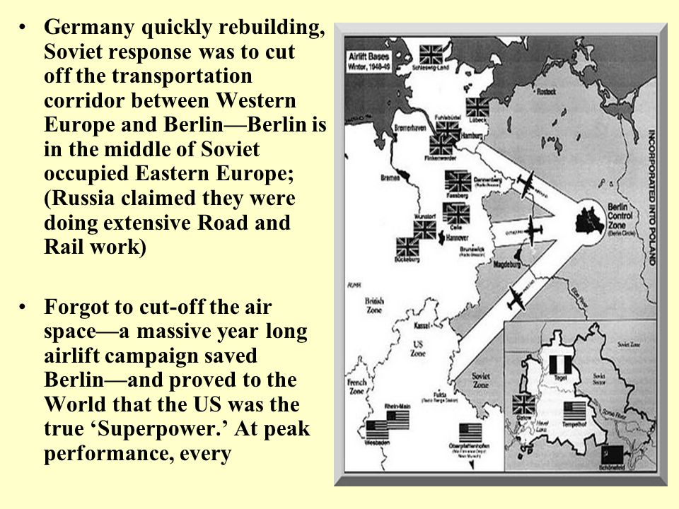 Germany quickly rebuilding, Soviet response was to cut off the transportation corridor between Western Europe and Berlin—Berlin is in the middle of So
