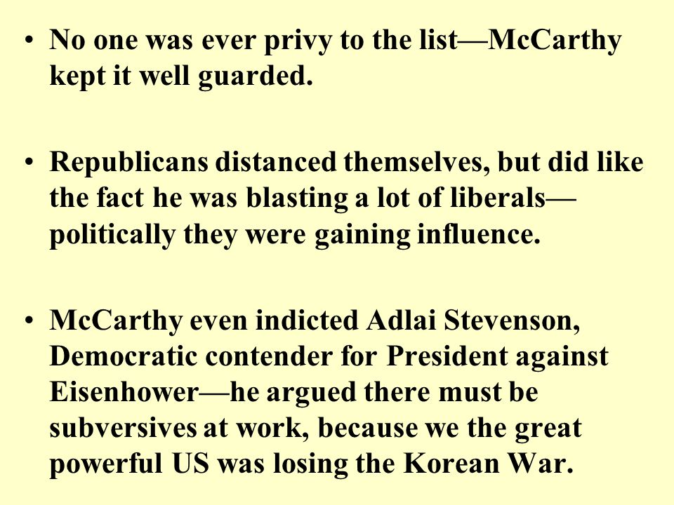 No one was ever privy to the list—McCarthy kept it well guarded. Republicans distanced themselves, but did like the fact he was blasting a lot of libe