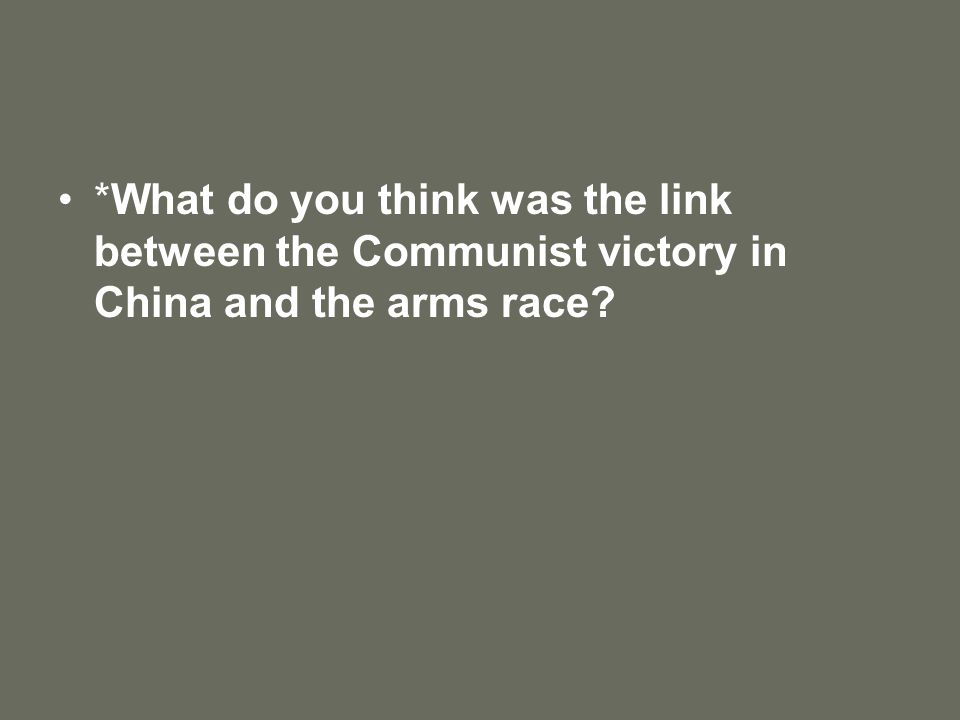 *What do you think was the link between the Communist victory in China and the arms race?