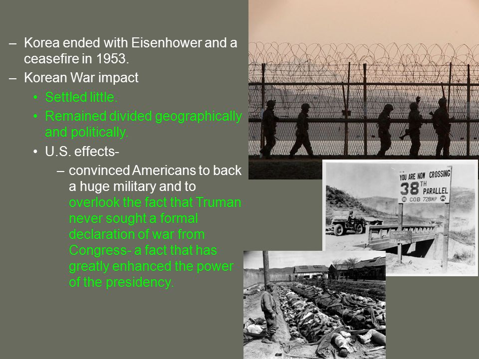 –Korea ended with Eisenhower and a ceasefire in 1953.