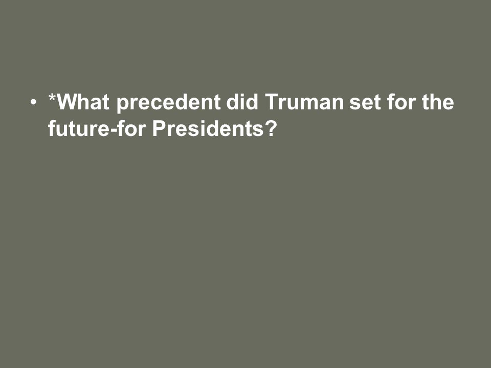 *What precedent did Truman set for the future-for Presidents