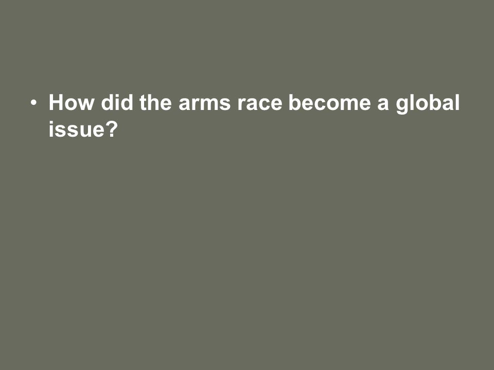 How did the arms race become a global issue