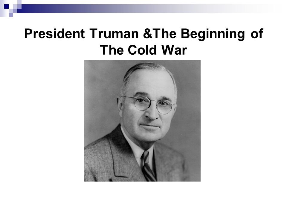 President Truman &The Beginning of The Cold War