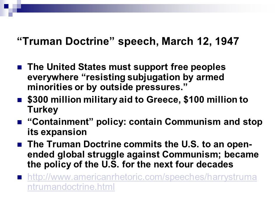"""Truman Doctrine"" speech, March 12, 1947 The United States must support free peoples everywhere ""resisting subjugation by armed minorities or by outsi"