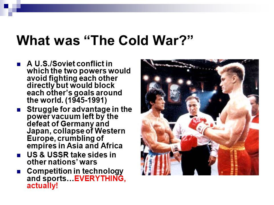 What was The Cold War A U.S./Soviet conflict in which the two powers would avoid fighting each other directly but would block each other's goals around the world.