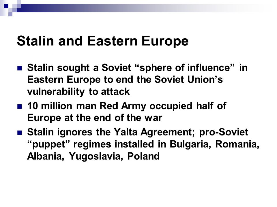 "Stalin and Eastern Europe Stalin sought a Soviet ""sphere of influence"" in Eastern Europe to end the Soviet Union's vulnerability to attack 10 million"