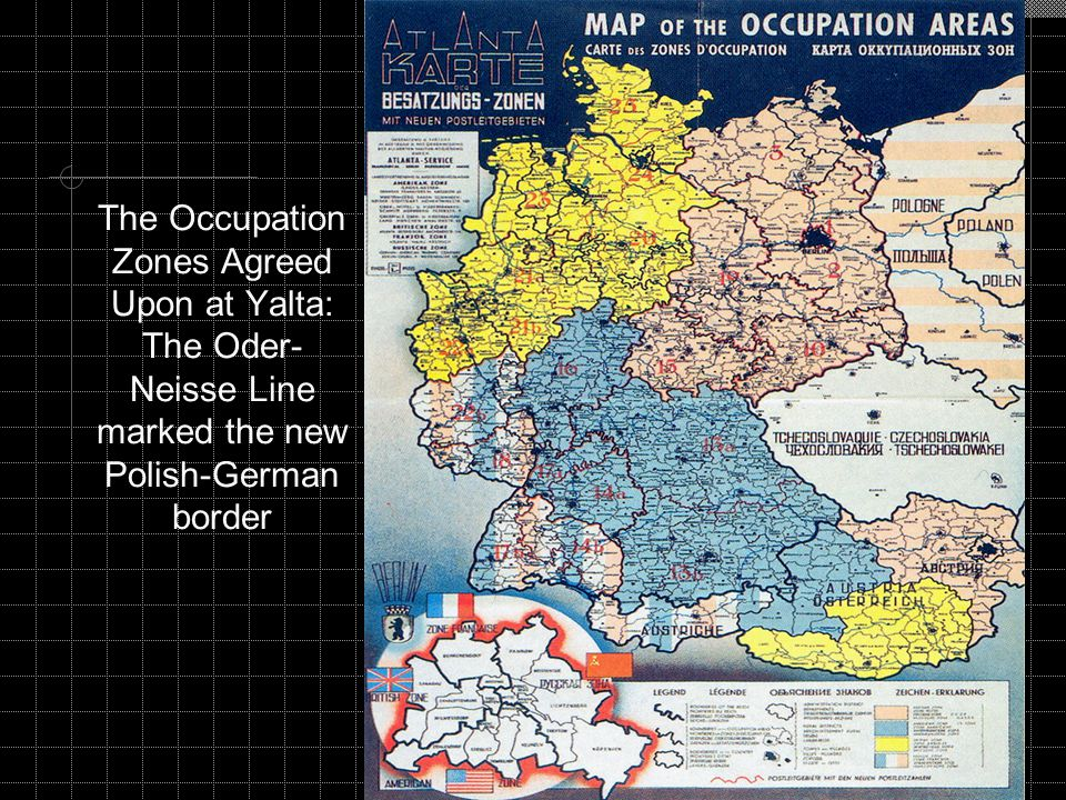 The Occupation Zones Agreed Upon at Yalta: The Oder- Neisse Line marked the new Polish-German border