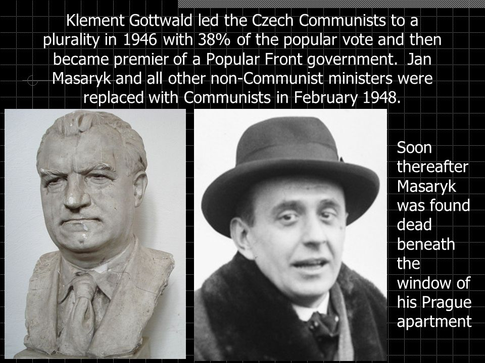 Klement Gottwald led the Czech Communists to a plurality in 1946 with 38% of the popular vote and then became premier of a Popular Front government.