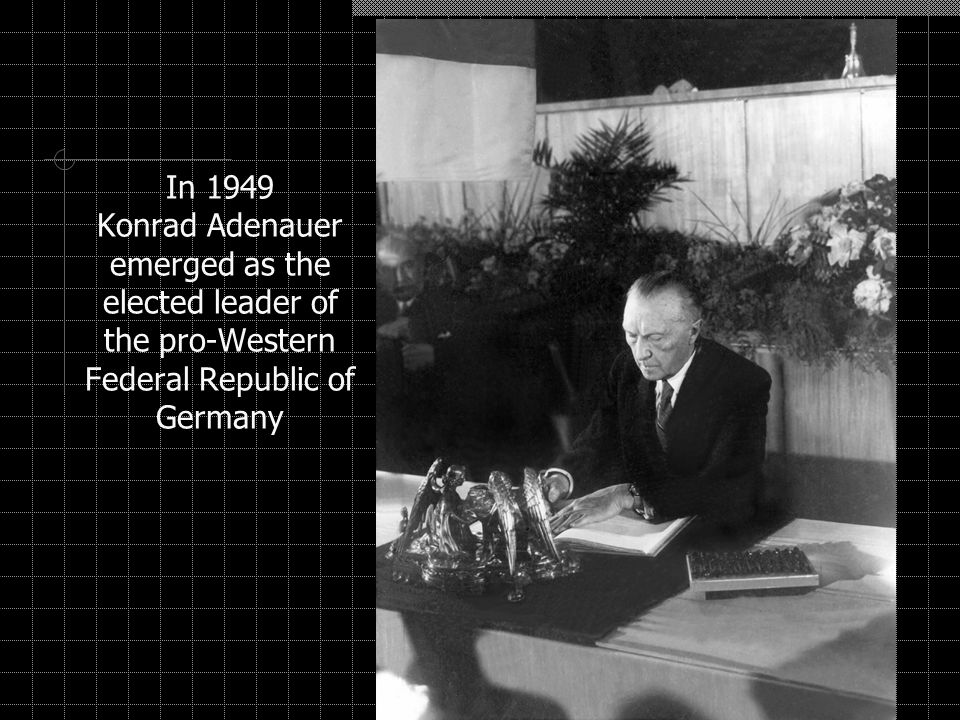 In 1949 Konrad Adenauer emerged as the elected leader of the pro-Western Federal Republic of Germany