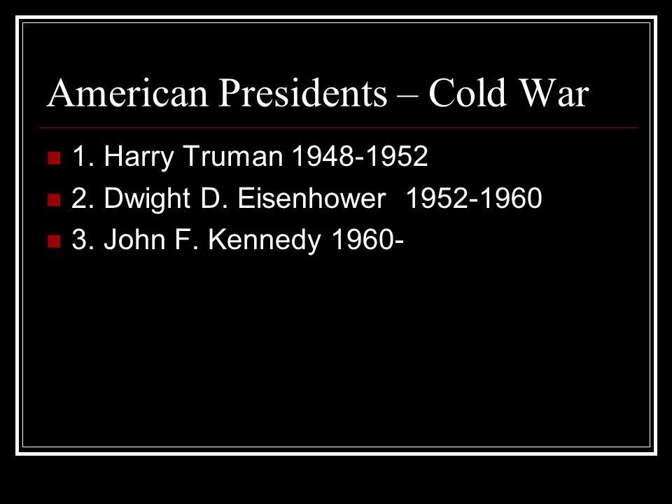 American Presidents – Cold War 1.Harry Truman 1948-1952 2.