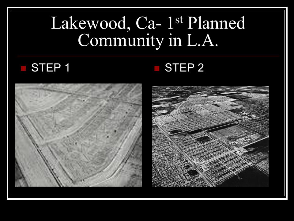 Lakewood, Ca- 1 st Planned Community in L.A. STEP 1 STEP 2
