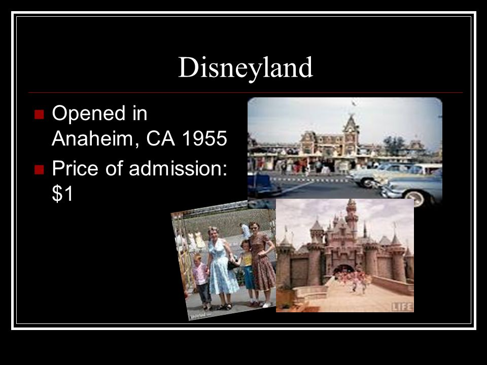 Disneyland Opened in Anaheim, CA 1955 Price of admission: $1