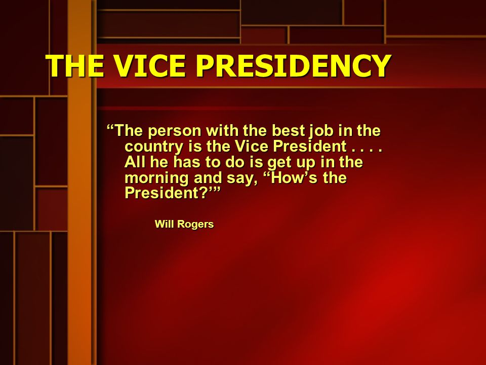 THE VICE PRESIDENCY Once the election is over, the Vice President's usefulness is over.
