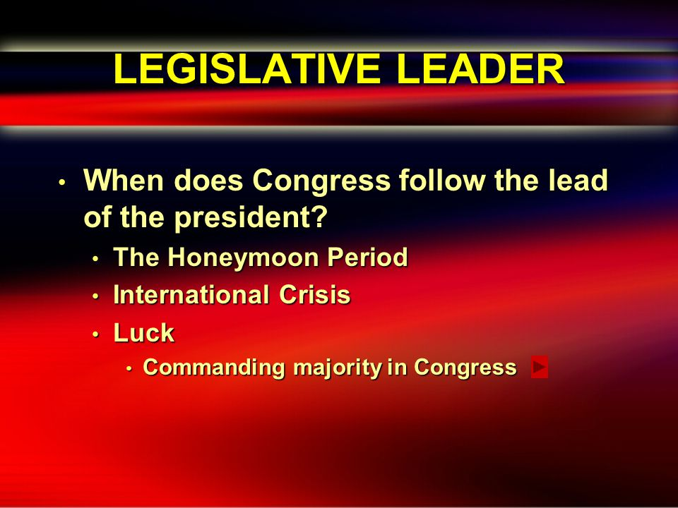 LEGISLATIVE LEADER When does Congress follow the lead of the president.