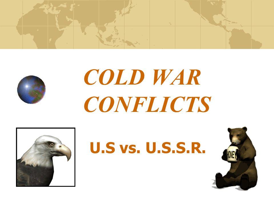 COLD WAR CONFLICTS U.S vs. U.S.S.R.