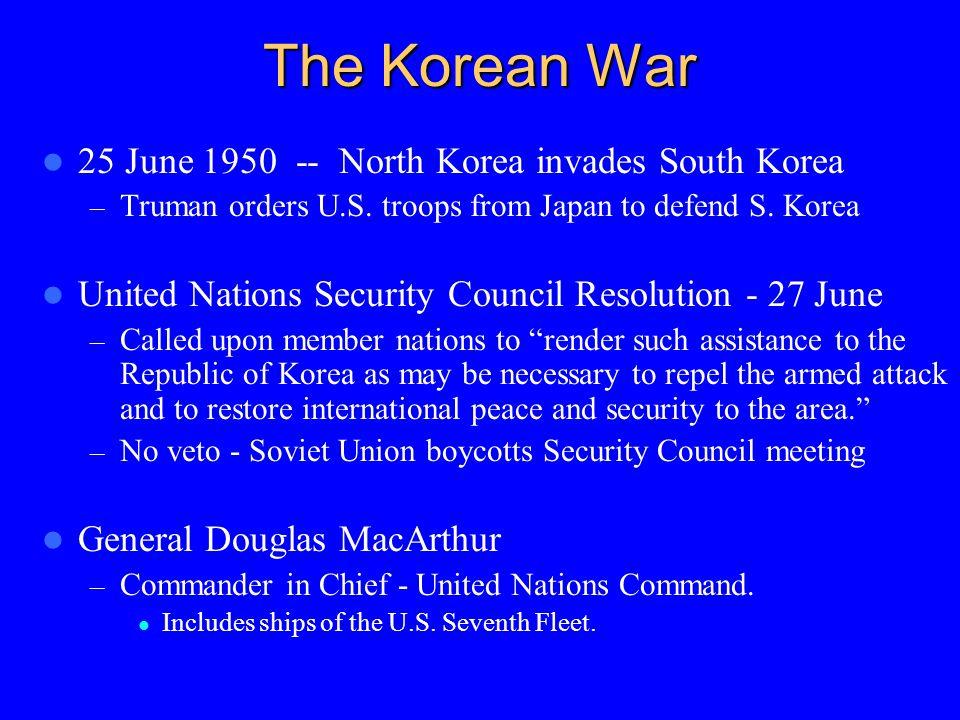 The Korean War 25 June 1950 -- North Korea invades South Korea – Truman orders U.S.