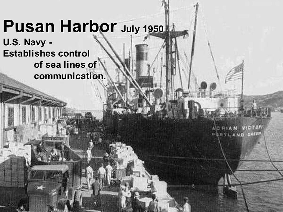 Pusan Harbor July 1950 U.S. Navy - Establishes control of sea lines of communication.