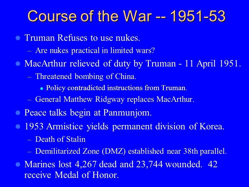 Course of the War -- 1951-53 Truman Refuses to use nukes.