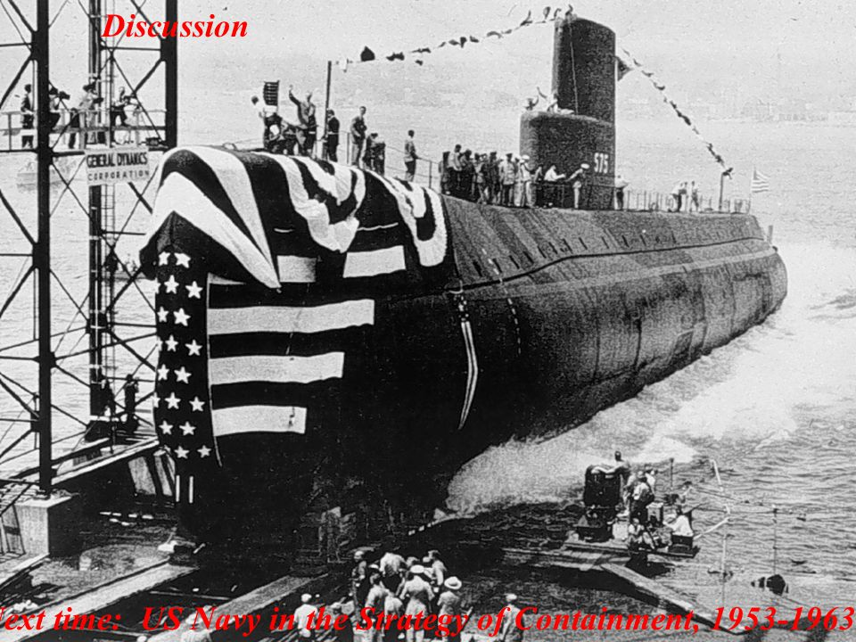 Discussion Next time: US Navy in the Strategy of Containment, 1953-1963