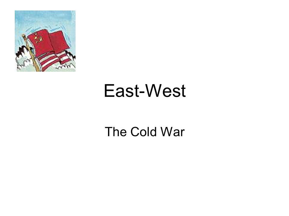 East-West The Cold War