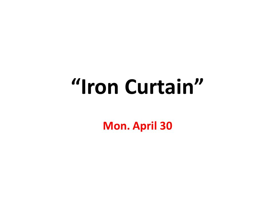 """Iron Curtain"" Mon. April 30"
