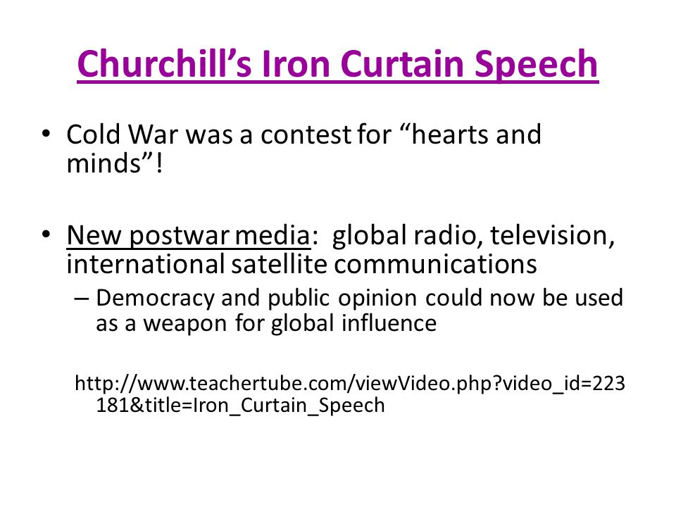 "Churchill's Iron Curtain Speech Cold War was a contest for ""hearts and minds""! New postwar media: global radio, television, international satellite co"