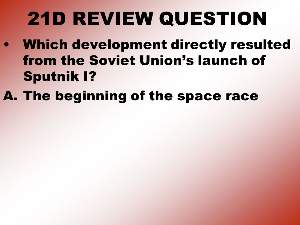 21D REVIEW QUESTION Which development directly resulted from the Soviet Union's launch of Sputnik I.