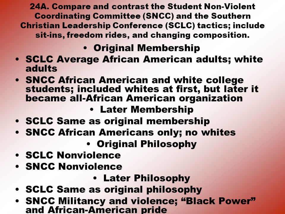 24A. Compare and contrast the Student Non-Violent Coordinating Committee (SNCC) and the Southern Christian Leadership Conference (SCLC) tactics; inclu