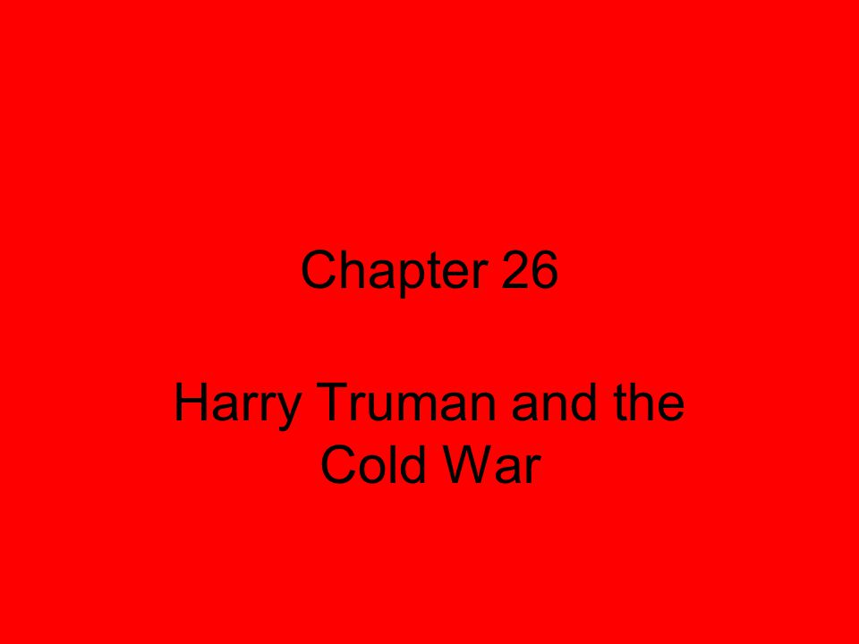 Chapter 26 Harry Truman and the Cold War