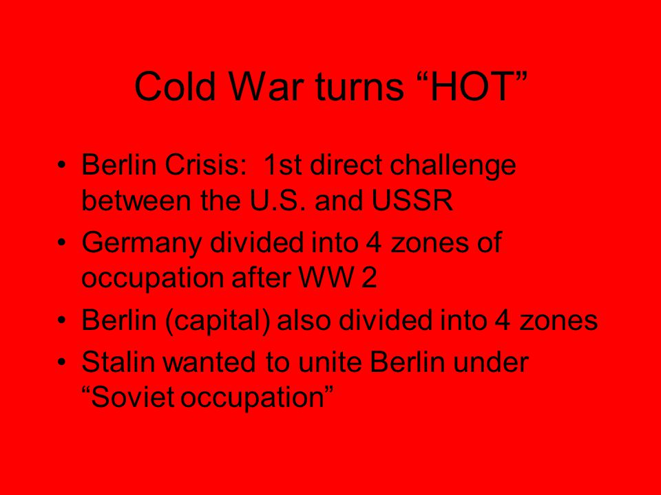 Cold War turns HOT Berlin Crisis: 1st direct challenge between the U.S.