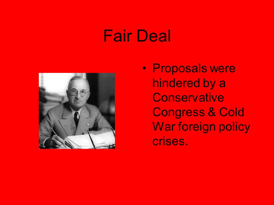 Fair Deal Proposals were hindered by a Conservative Congress & Cold War foreign policy crises.