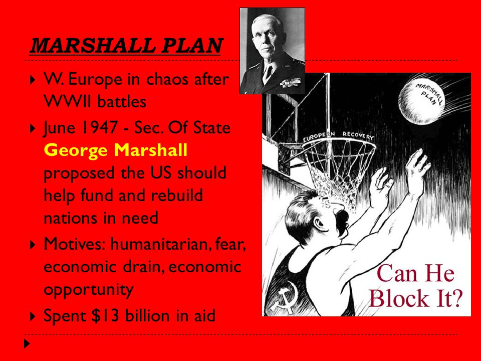MARSHALL PLAN  W. Europe in chaos after WWII battles  June 1947 - Sec.
