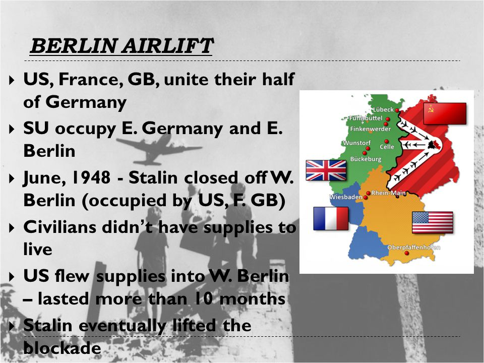 BERLIN AIRLIFT  US, France, GB, unite their half of Germany  SU occupy E.