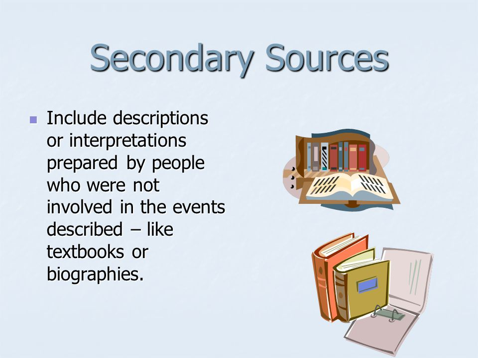 Primary Sources Consists of evidence produced by someone who participated in an event or lived during the time being studied Consists of evidence prod