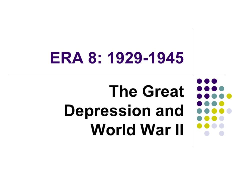 ERA 8: 1929-1945 The Great Depression and World War II