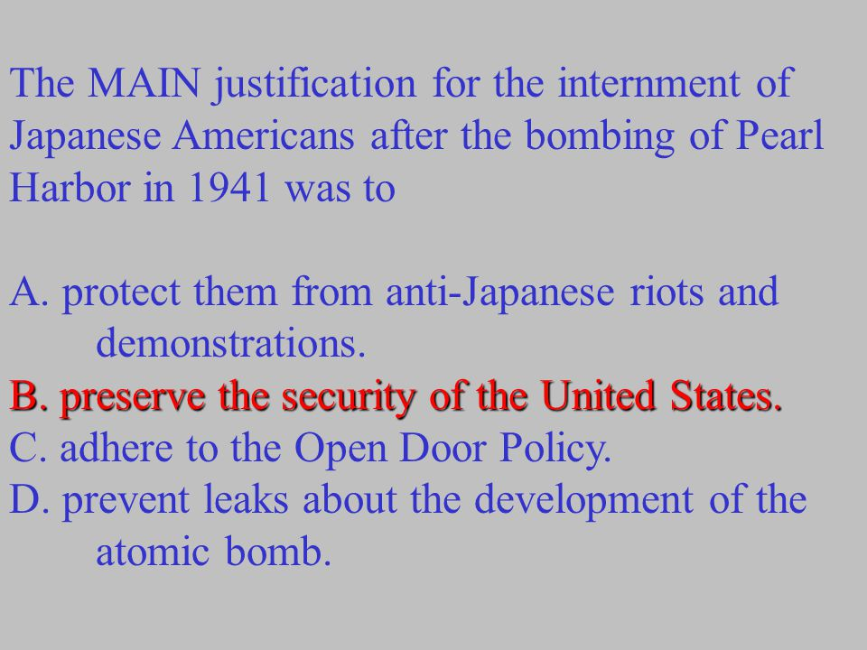 The MAIN justification for the internment of Japanese Americans after the bombing of Pearl Harbor in 1941 was to A.